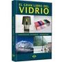 El Gran Libro Del Vidrio - A Todo Color-(tecnicas) 1 Vol.