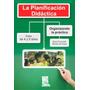 La Planificación Didáctica. Organizando La Práctica