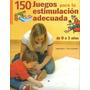 150 Juegos Para La Estimulación Adecuada - Ed. Parramón