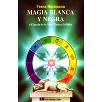 Magia Blanca Y Negra - Franz Hartmann