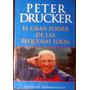 El Gran Poder De Las Pequeñas Ideas - Drucker, Peter