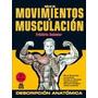 Guia De Los Movimientos De Musculacion 6º Ed.- Delevier