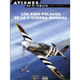 Aviones En Combate: Los Ases Polacos De La Ii Guerra Mundial