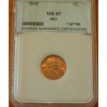 Moneda De Un Centavo Lincoln 1945 Red Ms-67 Alto Grado!!!