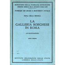 La Galleria Borghese In Roma - Paola Della Pergola