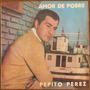 Pepito Perez - Amor De Pobre - Vinilo Nacional