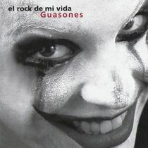 Cd Guasones - El Rock De Mi Vida - Nuevo