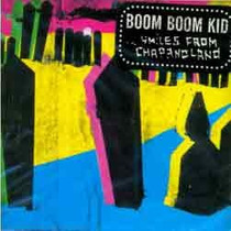 Cd Boom Boom Kid - Smiles From Chapanoland ( Reedicion 2013)