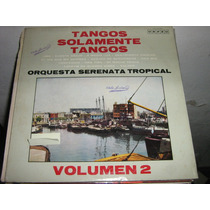 Orquesta Serenata Tropical. Tangos Solamente Tangos. Vol2.