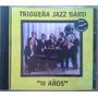 Cd Trigueña Jazz Band 10 Años - Nuevo