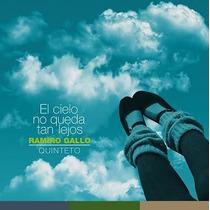 Ramiro Gallo Qinteto / El Cielo No Queda Tan Lejos