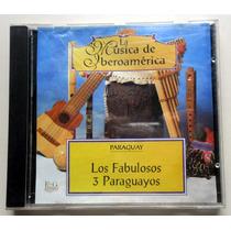 Cd Los Fabulosos 3 Paraguayos - Música De Iberoamérica