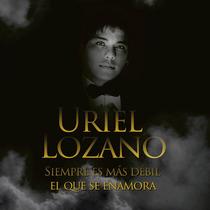 Uriel Lozano Siempre Es Mas Debil El Que Se Enamora Cd 2014