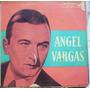 Vinilo.l P/ Angel Vargas/ El Ruiseñor De Las Calles Porteñas