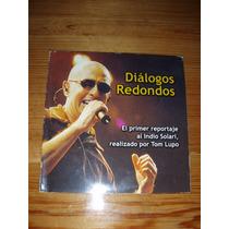 Cd Dialogos Redondos Primer Reportaje Al Indio Solari