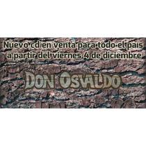 Cd Don Osvaldo - Casi Justicia Social - Callejeros. Nuevo.-