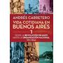 Vida Cotidiana En Buenos Aires 1 - Andrés Carretero (libro)