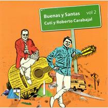 Cuti Y Roberto Carabajal Buenas Y Santas Volumen 2 Cd 2015