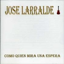 Jose Larralde Como Quien Mira Una Espera