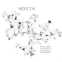 Violeta - Músicas Inéditas De Violeta Parra - Cecilia Zabala
