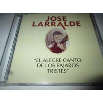 Cd Jose Larralde El Alegre Canto De Los Pajaros Tristes