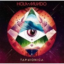 Cd Nuevo Tan Bionica Hola Mundo Sellado/ Original/ Novedad
