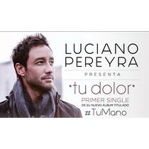 Luciano Pereyra Tu Mano Cd Disponible 07-08-15
