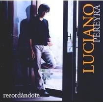Luciano Pereyra Recordandote Cd Folklore Cancion