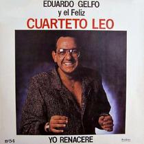 Cd Eduardo Gelfo Y El Feliz Cuarteto Leo - Yo Renacere