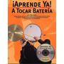 Aprende Ya! A Tocar La Bateria. Libro Con Cd Ba