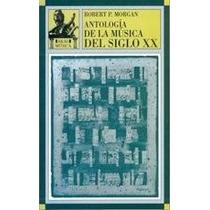Antologia De La Musica Del Siglo Xx - Robert Morgan - Akal