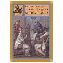 Antologia De La Musica Clasica - Philip Downs - Akal