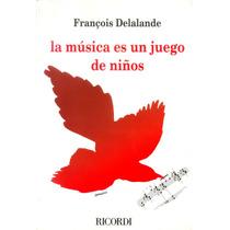 La Música Es Un Juego De Niños - Francoise Delalande Q