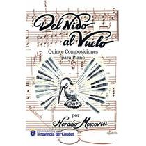 Partituras: Del Nido Al Vuelo. 15 Composiciones Para Piano.