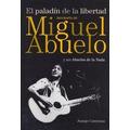 Paladin De La Libertad - Biografia De Miguel Abuelo Y Su