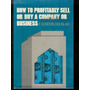 How To Profitably Sell Or Buy A Company Or Business Hardcove
