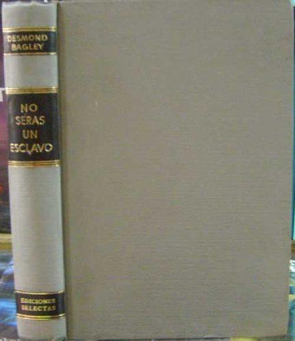 No Seras Un Esclavo - Bagley, Desmond - Ed. Selectas - 1968