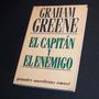El Capitán Y El Enemigo. Graham Greene