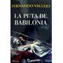 Fernando Vallejo, La Puta De Babilonia, Ed. Planeta
