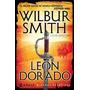 León Dorado, De Wilbur Smith, Ed. Emecé.