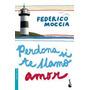 Perdona Si Te Llamo Amor - Federico Moccia - Booket