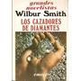 Wilbur Smith - Los Cazadores De Diamantes - Imperdible