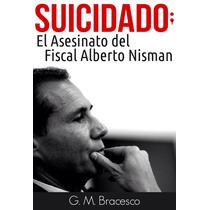 Suicidado: El Asesinato Del Fiscal Alberto Nisman
