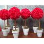 Topiarios Rojos. Ideales Para Centro De Mesa Hay + Colores!!