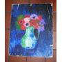 M170 Cuadro Oleo Y Espatula Flores Sobre Carton Sellado