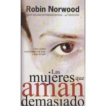 Las Mujeres Que Aman Demasiado - Robin Norwood