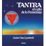 Tantra - El Culto De Lo Femenino - André Van Lysebeth -nuevo