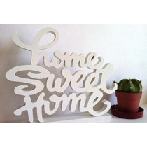Frase Home Sweet Home Con Base. Todo En Mdf 12 Mm Patinado