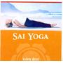 C.d.. Sai Yoga - Yoga Y Espiritualidad - Indra Devi