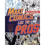 Make Comics Like The Pros The Inside Scoop On How To Write,